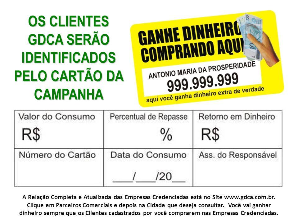OS CLIENTES GDCA SERÃO IDENTIFICADOS PELO CARTÃO DA CAMPANHA
