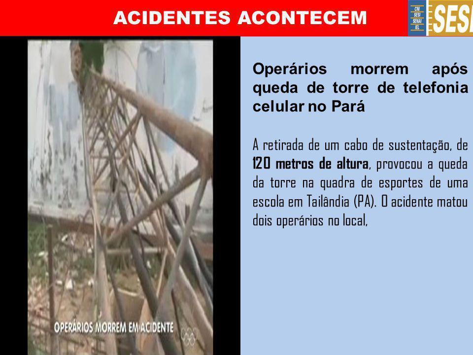 ACIDENTES ACONTECEM Operários morrem após queda de torre de telefonia celular no Pará.
