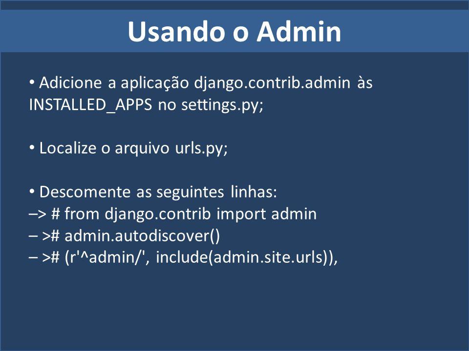 Usando o Admin Adicione a aplicação django.contrib.admin às