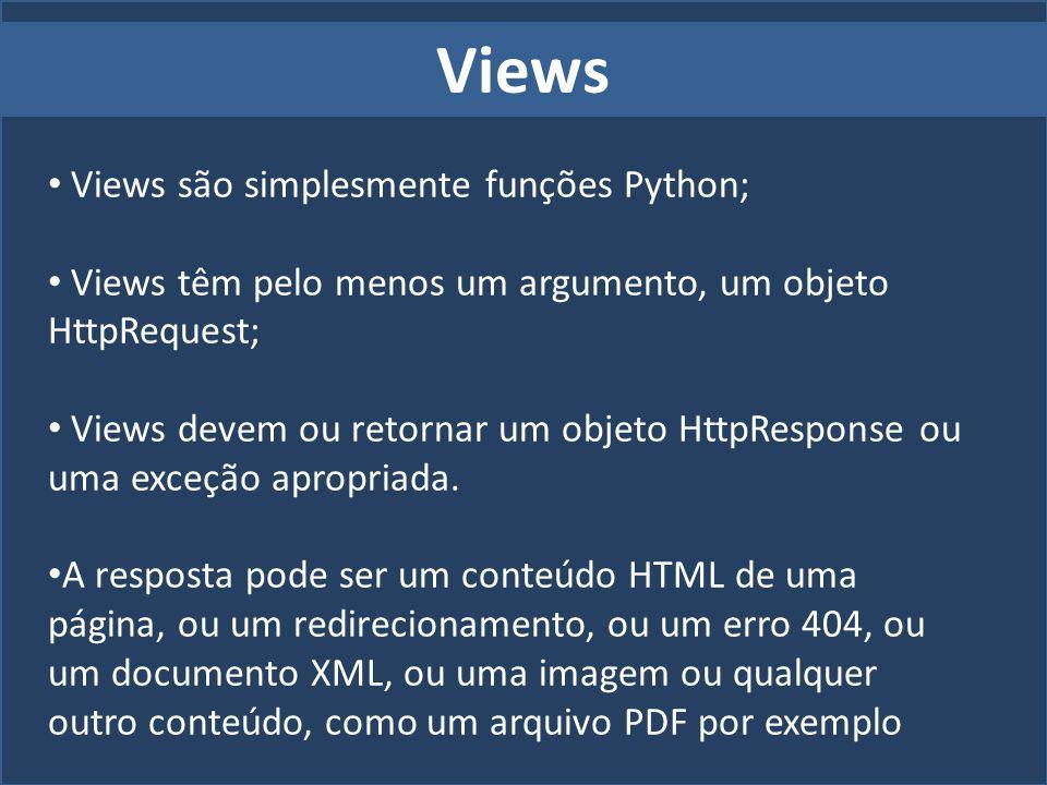 Views Views são simplesmente funções Python;
