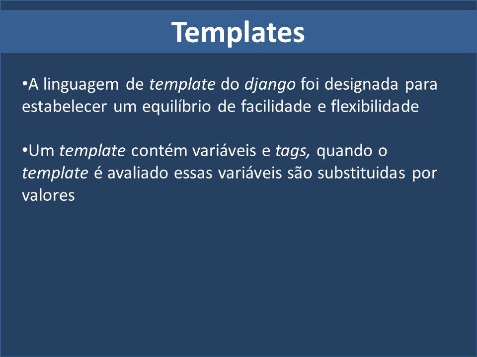 Templates A linguagem de template do django foi designada para estabelecer um equilíbrio de facilidade e flexibilidade.