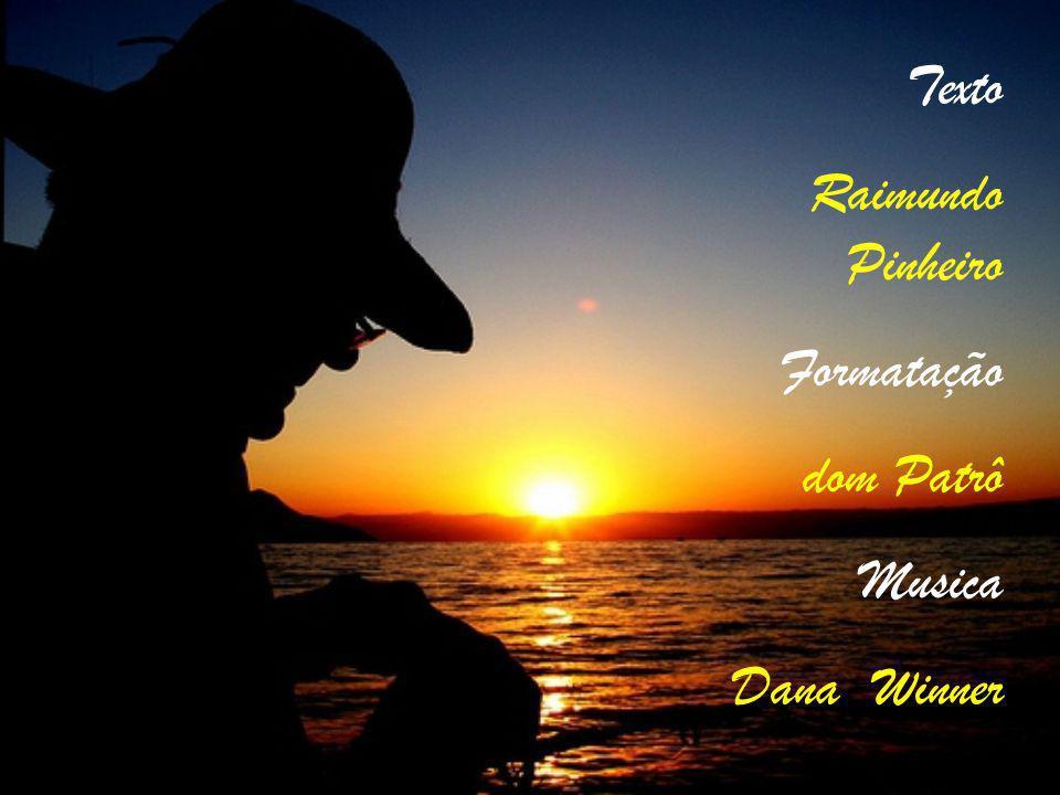 Texto Raimundo Pinheiro Formatação dom Patrô Musica Dana Winner