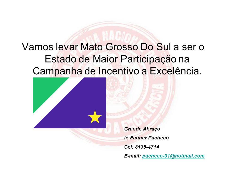 Vamos levar Mato Grosso Do Sul a ser o Estado de Maior Participação na Campanha de Incentivo a Excelência.