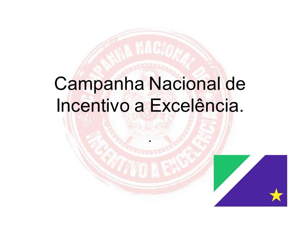 Campanha Nacional de Incentivo a Excelência.