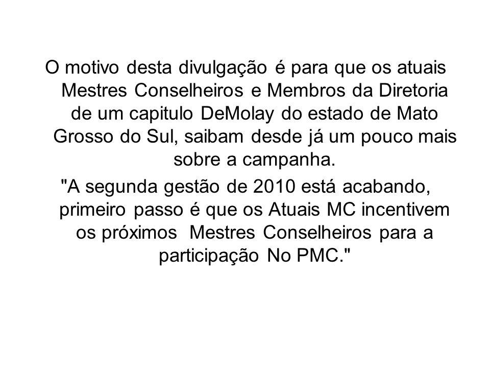 O motivo desta divulgação é para que os atuais Mestres Conselheiros e Membros da Diretoria de um capitulo DeMolay do estado de Mato Grosso do Sul, saibam desde já um pouco mais sobre a campanha.