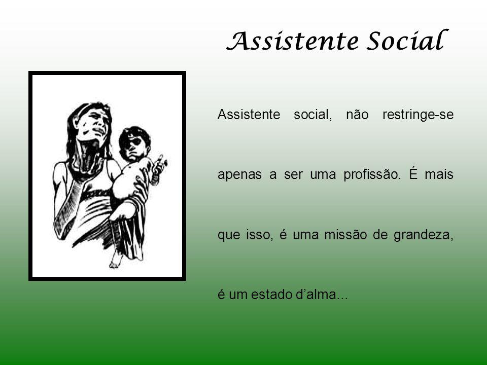 Assistente Social Assistente social, não restringe-se apenas a ser uma profissão.