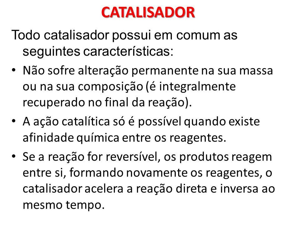 CATALISADOR Todo catalisador possui em comum as seguintes características: