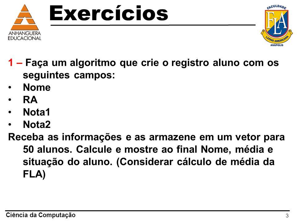 Exercícios 1 – Faça um algoritmo que crie o registro aluno com os seguintes campos: Nome. RA. Nota1.