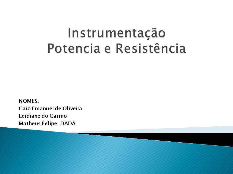 Instrumentação Potencia e Resistência