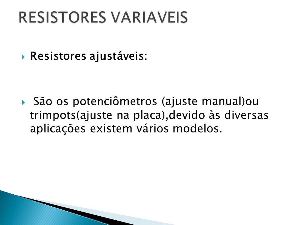 RESISTORES VARIAVEIS Resistores ajustáveis: