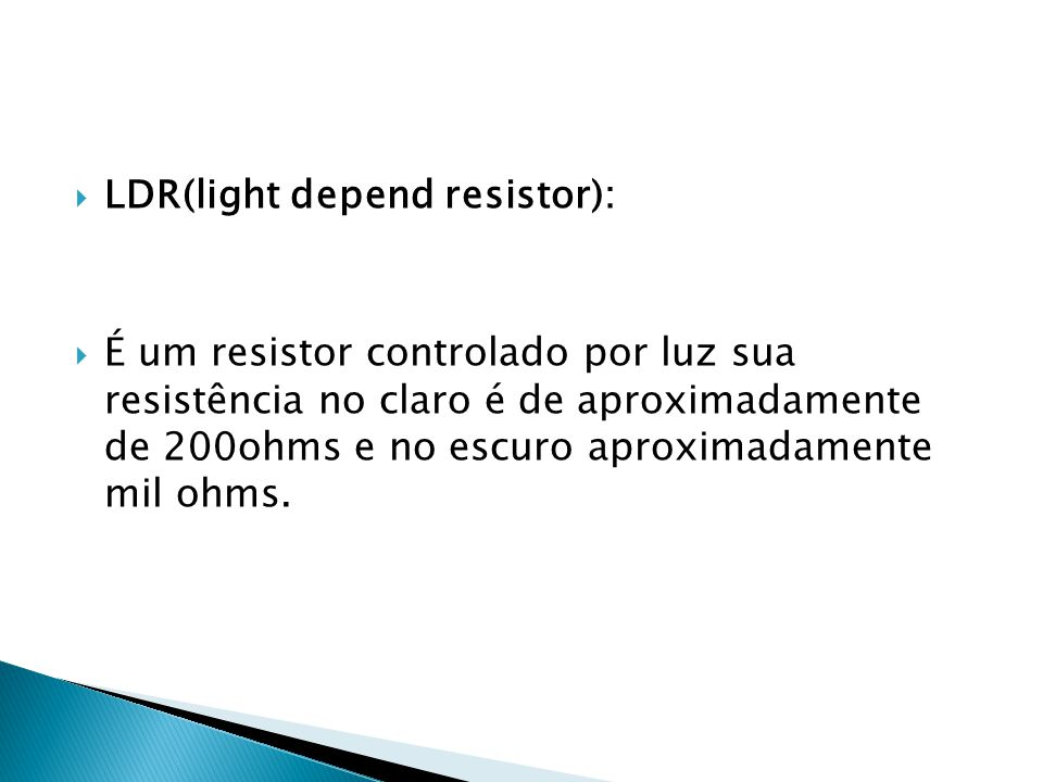 LDR(light depend resistor):