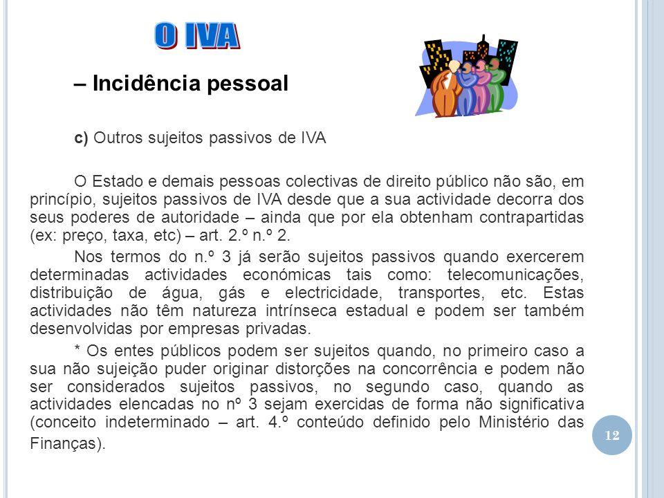 O IVA – Incidência pessoal c) Outros sujeitos passivos de IVA