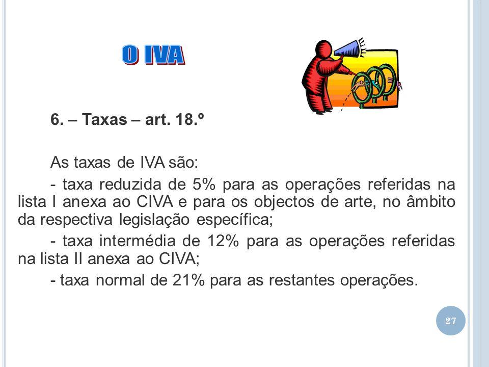 O IVA 6. – Taxas – art. 18.º As taxas de IVA são: