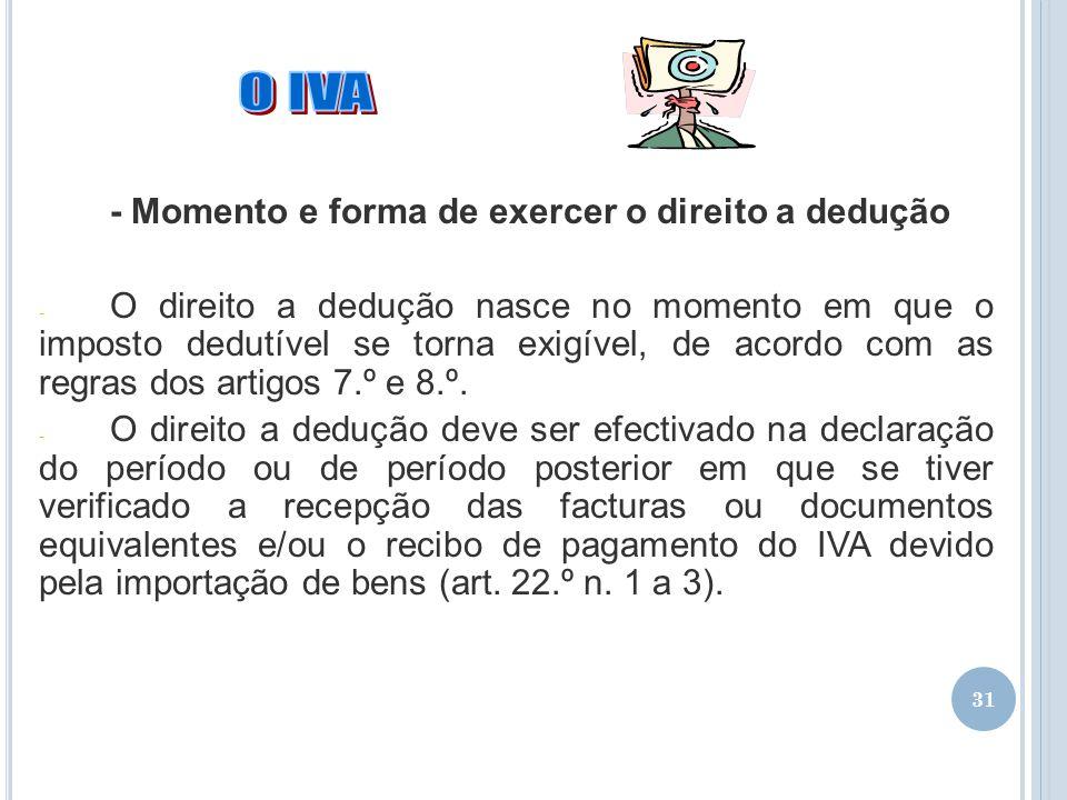 O IVA - Momento e forma de exercer o direito a dedução