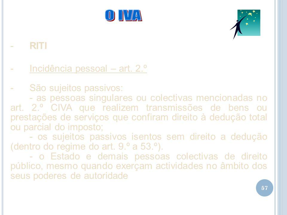 O IVA RITI Incidência pessoal – art. 2.º São sujeitos passivos:
