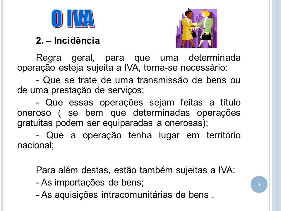 02-04-2017 2. – Incidência. Regra geral, para que uma determinada operação esteja sujeita a IVA, torna-se necessário: