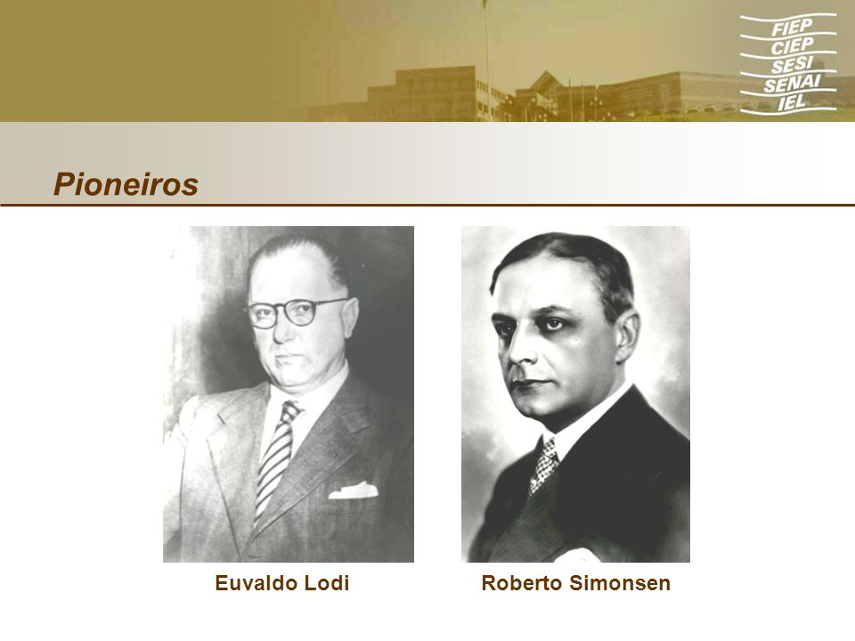 Pioneiros Euvaldo Lodi Roberto Simonsen