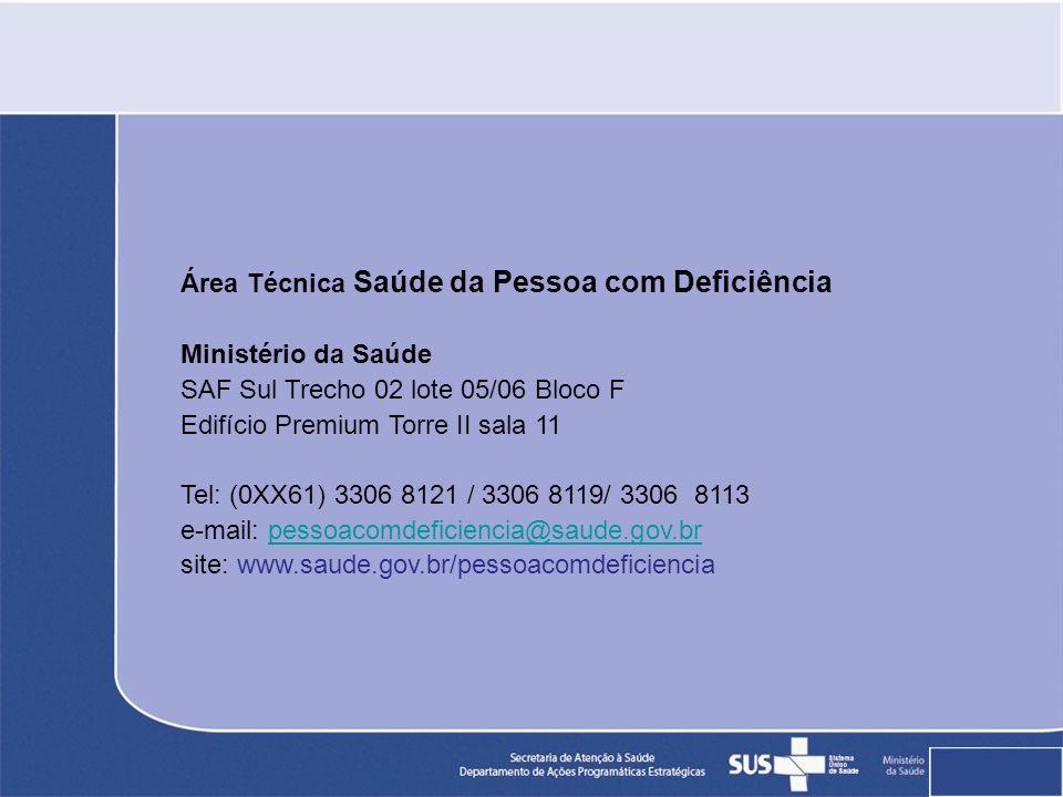 Área Técnica Saúde da Pessoa com Deficiência Ministério da Saúde SAF Sul Trecho 02 lote 05/06 Bloco F