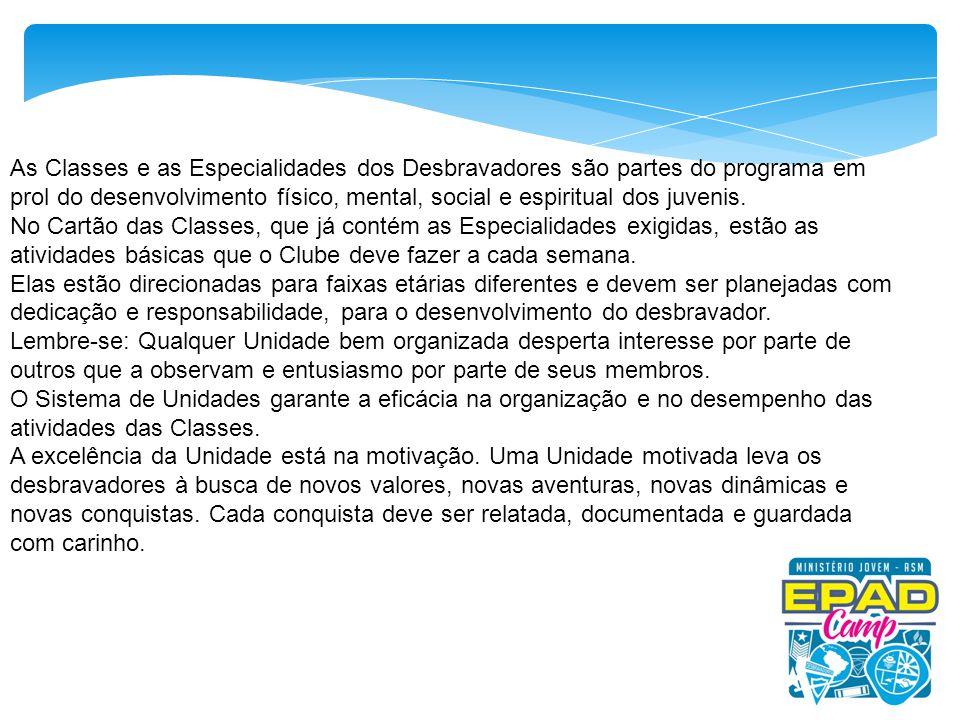 As Classes e as Especialidades dos Desbravadores são partes do programa em prol do desenvolvimento físico, mental, social e espiritual dos juvenis.