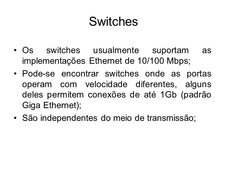 Switches Os switches usualmente suportam as implementações Ethernet de 10/100 Mbps;