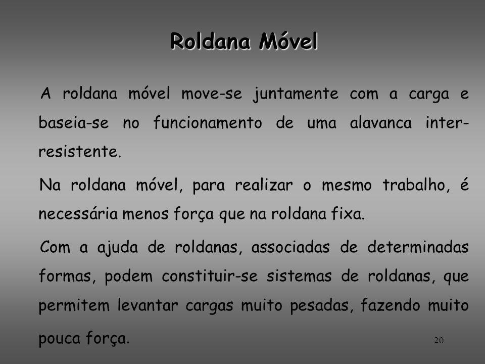 Roldana Móvel A roldana móvel move-se juntamente com a carga e baseia-se no funcionamento de uma alavanca inter-resistente.