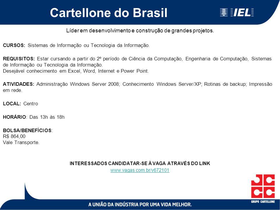 Cartellone do Brasil Líder em desenvolvimento e construção de grandes projetos. CURSOS: Sistemas de Informação ou Tecnologia da Informação.