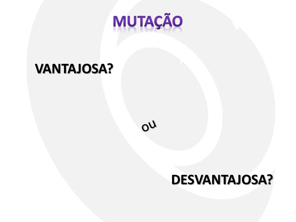 MUTAÇão VANTAJOSA ou DESVANTAJOSA