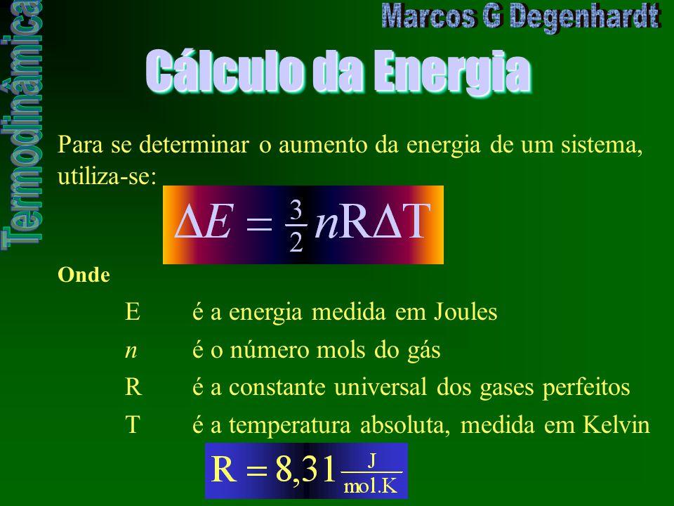 Cálculo da Energia Para se determinar o aumento da energia de um sistema, utiliza-se: Onde. E é a energia medida em Joules.