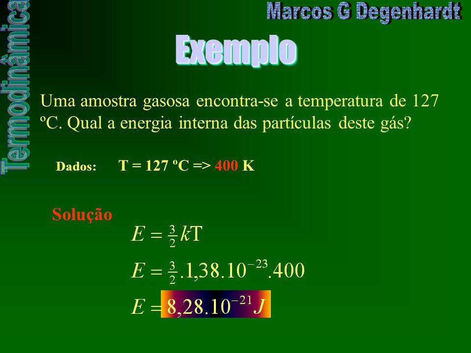 Exemplo Uma amostra gasosa encontra-se a temperatura de 127 ºC. Qual a energia interna das partículas deste gás