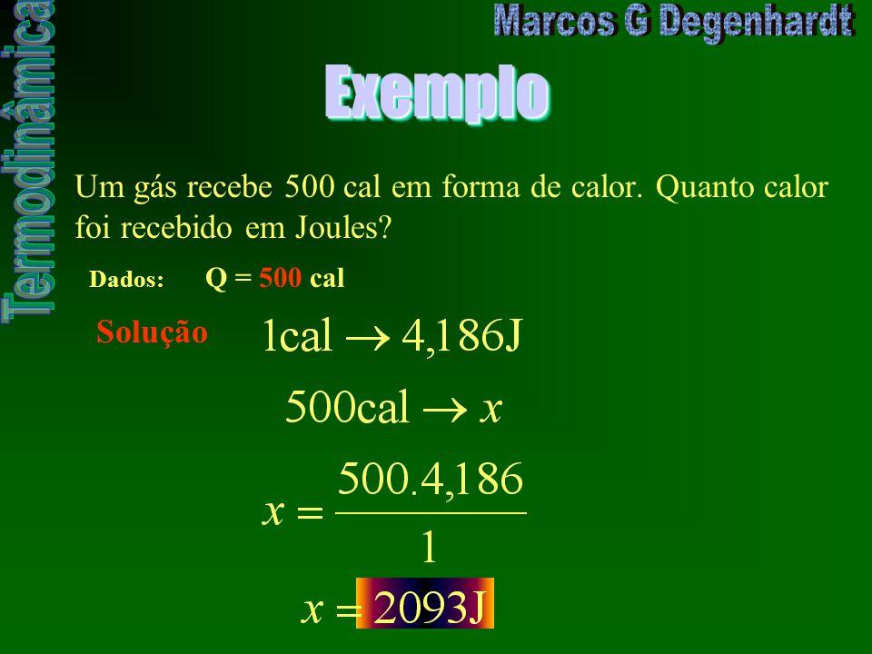 Exemplo Um gás recebe 500 cal em forma de calor. Quanto calor foi recebido em Joules Dados: Q = 500 cal.