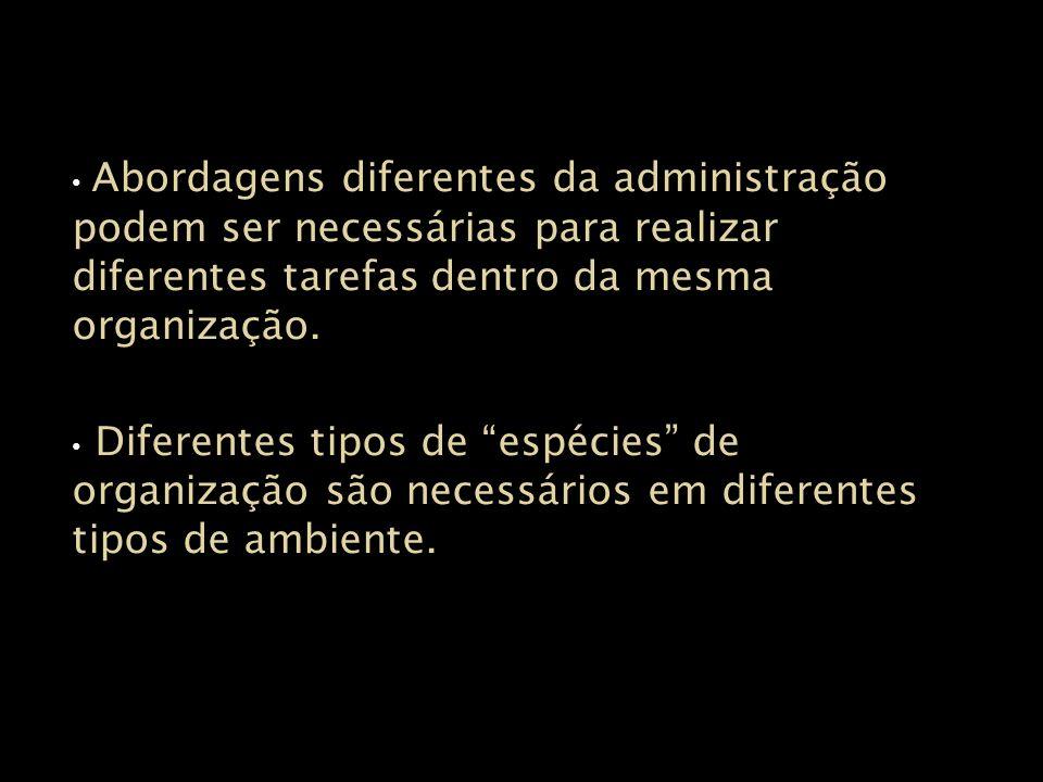 Abordagens diferentes da administração podem ser necessárias para realizar diferentes tarefas dentro da mesma organização.