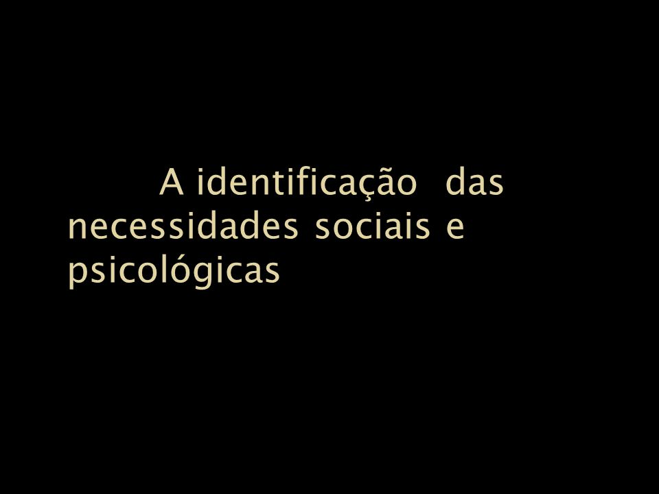 A identificação das necessidades sociais e psicológicas