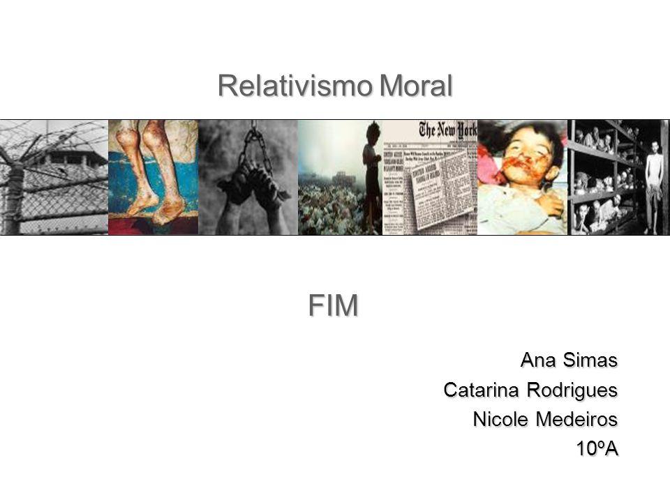 Relativismo Moral FIM Ana Simas Catarina Rodrigues Nicole Medeiros
