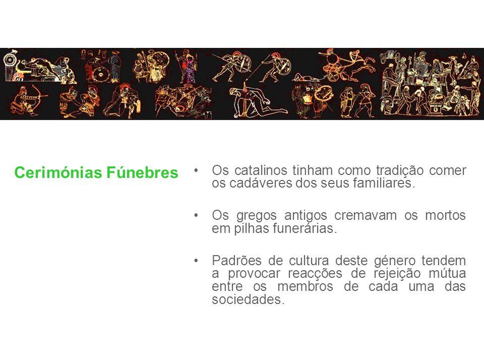 Cerimónias Fúnebres Os catalinos tinham como tradição comer os cadáveres dos seus familiares.