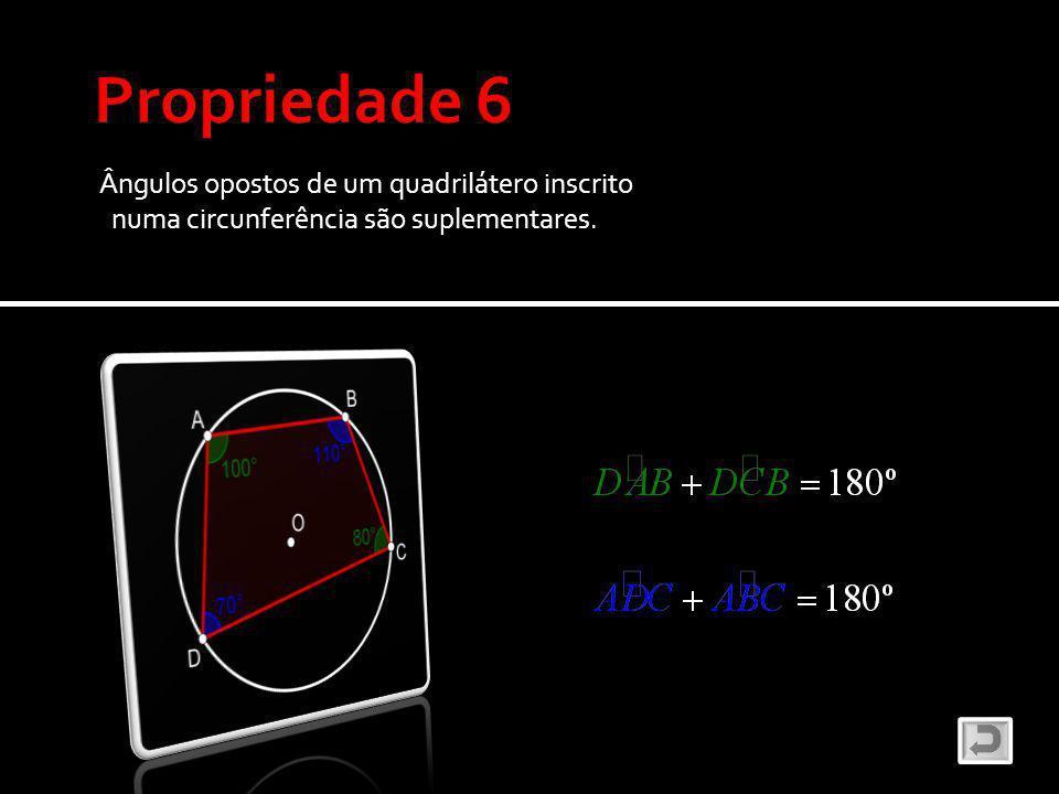 Propriedade 6 Ângulos opostos de um quadrilátero inscrito