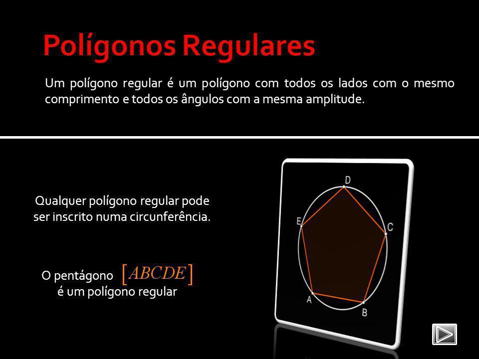 Qualquer polígono regular pode ser inscrito numa circunferência.