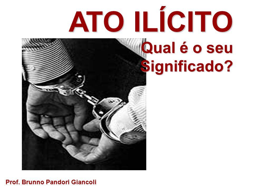 ATO ILÍCITO Qual é o seu Significado Prof. Brunno Pandori Giancoli