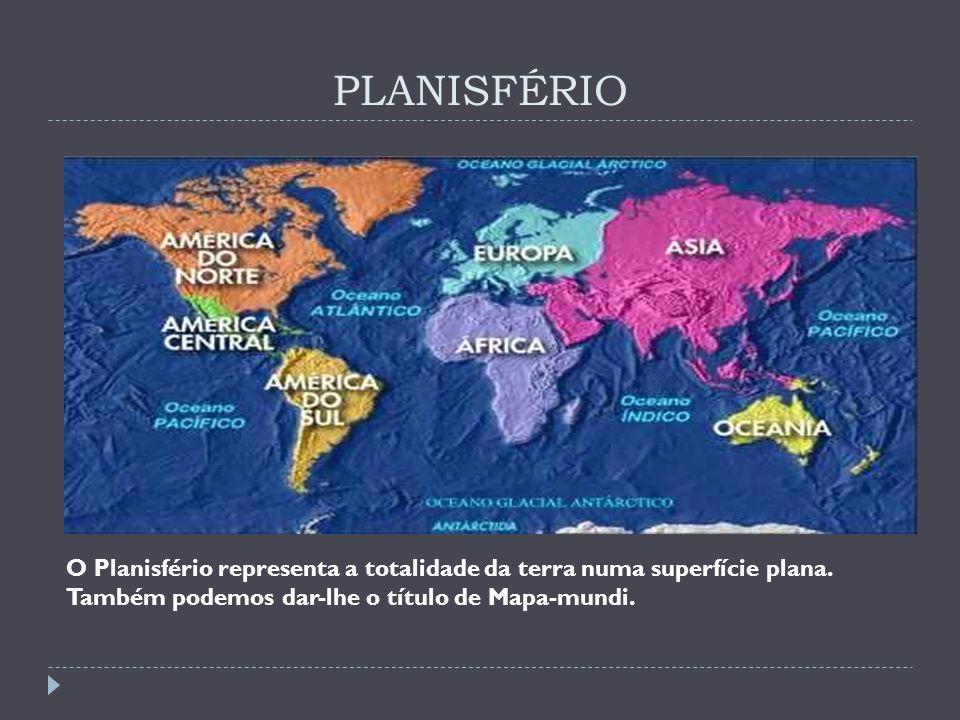 PLANISFÉRIO O Planisfério representa a totalidade da terra numa superfície plana.