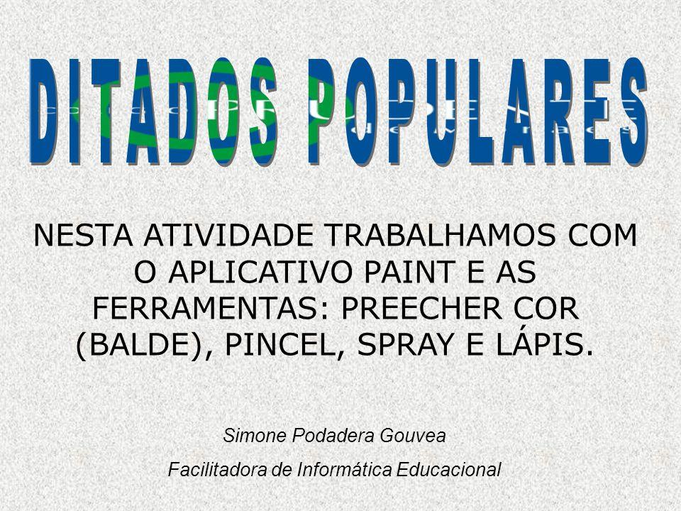 DITADOS POPULARES NESTA ATIVIDADE TRABALHAMOS COM O APLICATIVO PAINT E AS FERRAMENTAS: PREECHER COR (BALDE), PINCEL, SPRAY E LÁPIS.