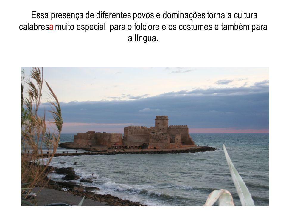 Essa presença de diferentes povos e dominações torna a cultura calabresa muito especial para o folclore e os costumes e também para a língua.