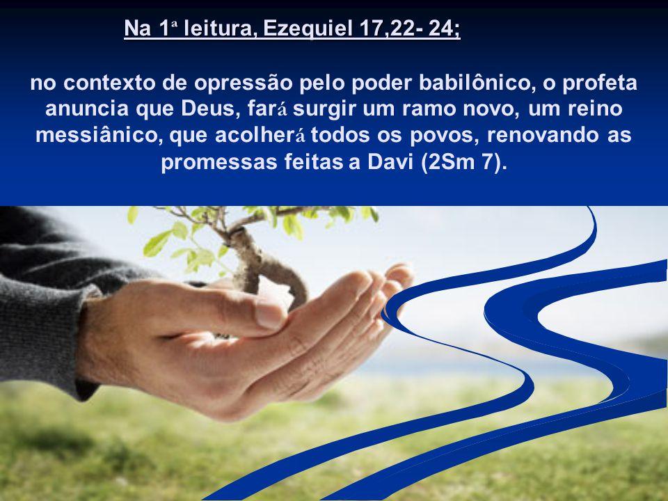 Na 1ª leitura, Ezequiel 17,22- 24;