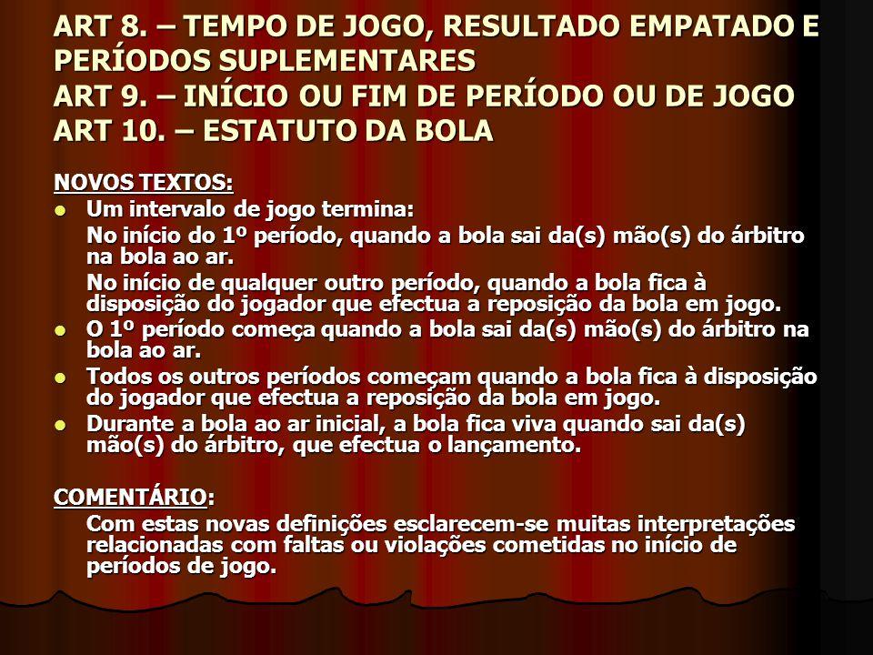 ART 8. – TEMPO DE JOGO, RESULTADO EMPATADO E PERÍODOS SUPLEMENTARES ART 9. – INÍCIO OU FIM DE PERÍODO OU DE JOGO ART 10. – ESTATUTO DA BOLA