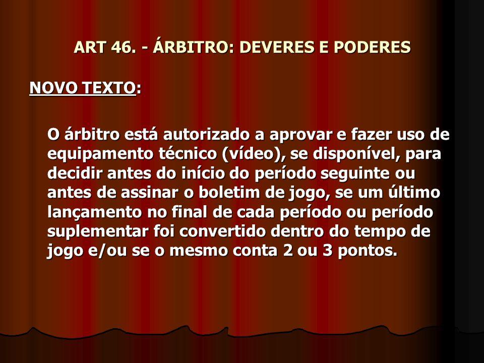 ART 46. - ÁRBITRO: DEVERES E PODERES