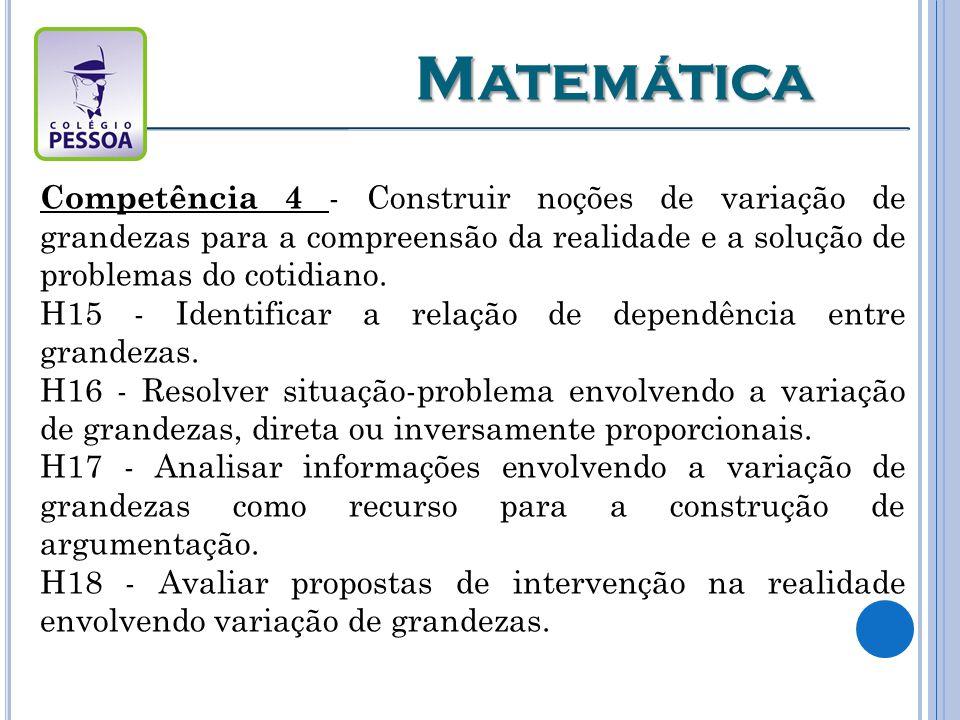 Matemática Competência 4 - Construir noções de variação de grandezas para a compreensão da realidade e a solução de problemas do cotidiano.