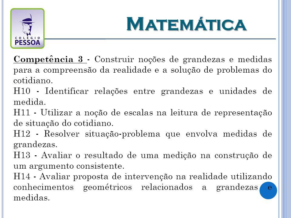 Matemática Competência 3 - Construir noções de grandezas e medidas para a compreensão da realidade e a solução de problemas do cotidiano.
