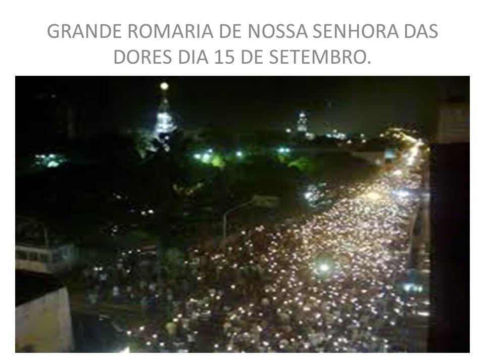 GRANDE ROMARIA DE NOSSA SENHORA DAS DORES DIA 15 DE SETEMBRO.