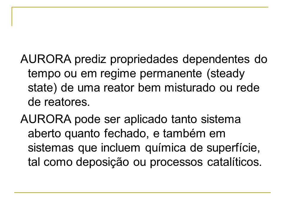 AURORA prediz propriedades dependentes do tempo ou em regime permanente (steady state) de uma reator bem misturado ou rede de reatores.