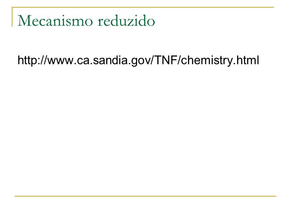 Mecanismo reduzido http://www.ca.sandia.gov/TNF/chemistry.html