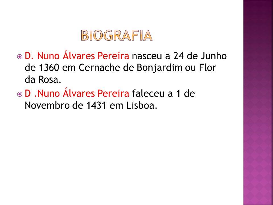 Biografia D. Nuno Álvares Pereira nasceu a 24 de Junho de 1360 em Cernache de Bonjardim ou Flor da Rosa.