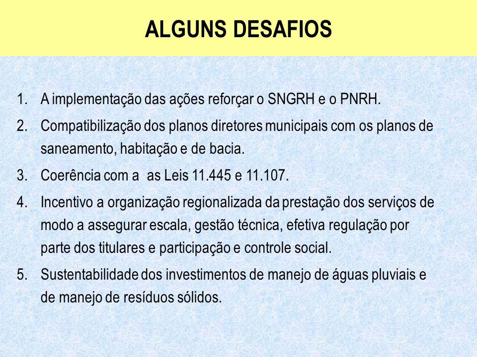 ALGUNS DESAFIOS A implementação das ações reforçar o SNGRH e o PNRH.